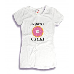 Koszulka damska Pączek - Pójdzie w Cycki