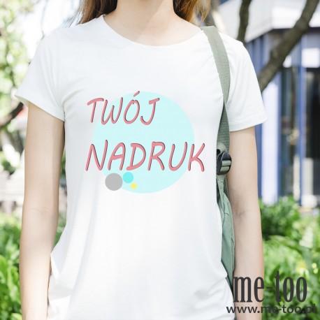Koszulka damska + TWÓJ NADRUK