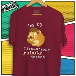 Męska koszulka z Nosaczem: Bo ty nienauczony roboty jesteś