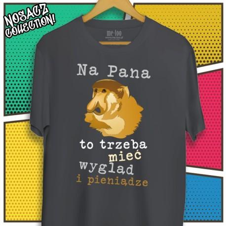 Męska koszulka z Nosaczem:  Na Pana to trzeba mieć wygląd i pieniądze