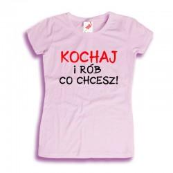 Koszulka damska Kochaj i rób co chcesz!