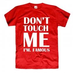 Koszulka męska z nadrukiem: Don't touch me I'm Famous