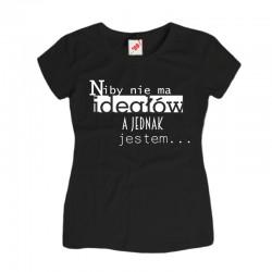 Koszulka damska Niby nie ma ideałów, a jednak jestem..