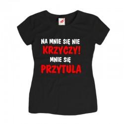 Śmieszne koszulki Na mnie się nie krzyczy