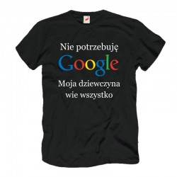 Śmieszne koszulki męskie Nie potrzebuję Google Moja dziewczyna wie wszystko
