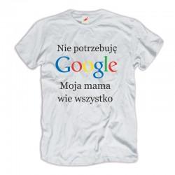 Śmieszne koszulki męskie Nie potrzebuję Google Moja mama wie wszystko