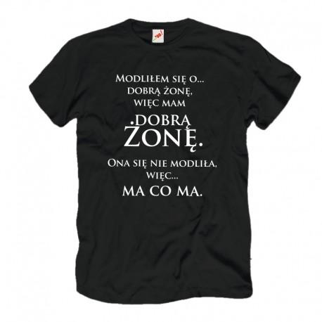 Męska koszulka z nadrukiem: Modliłem się o dobrą Żonę..