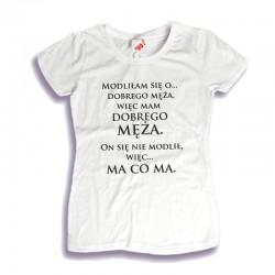 Damska koszulka z nadrukiem: Modliłam się o dobrego Męża..