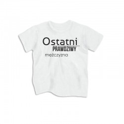 Koszulka dziecięca Ostatni prawdziwy mężczyzna