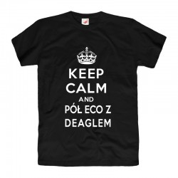Koszulka Keep Calm and Pół ECO z DEAGLEM