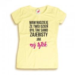Damska koszulka z nadrukiem: Mam nadzieję, że twój dzień...