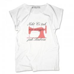 Koszulka dla babci Nikt Ci tak nie uszyje jak babcia