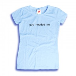 Koszulka damska z nadrukiem You needed me