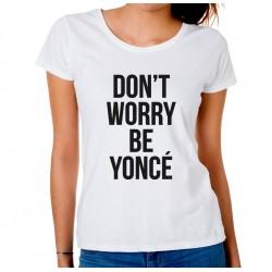 Koszulak damska Don't Worry Be Yonce