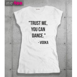 Koszulka damska z nadrukiem Trust me, You can dance. Vodka