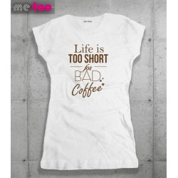 Koszulka damska z nadrukiem Life is too short for bad coffee