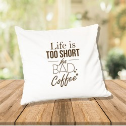 Poduszka Life is too short for bad coffee
