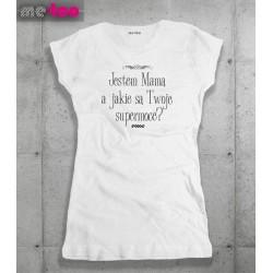 Koszulka dla Mamy Jestem Mamą a jakie są Twoje Supermoce?