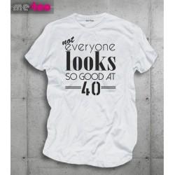 Koszulka męska Not everyone looks so good at 40... 50, 60, 70 , podaj wiek
