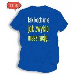 Śmieszne koszulki Tak kochanie jak zwykle masz rację...
