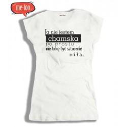 Koszulka damska Ja nie jestem chamska - po prostu nie lubię być sztucznie miła
